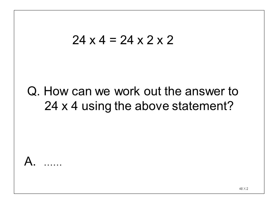 24 x 4 = 24 x 2 x 2 24 x 4 using the above statement
