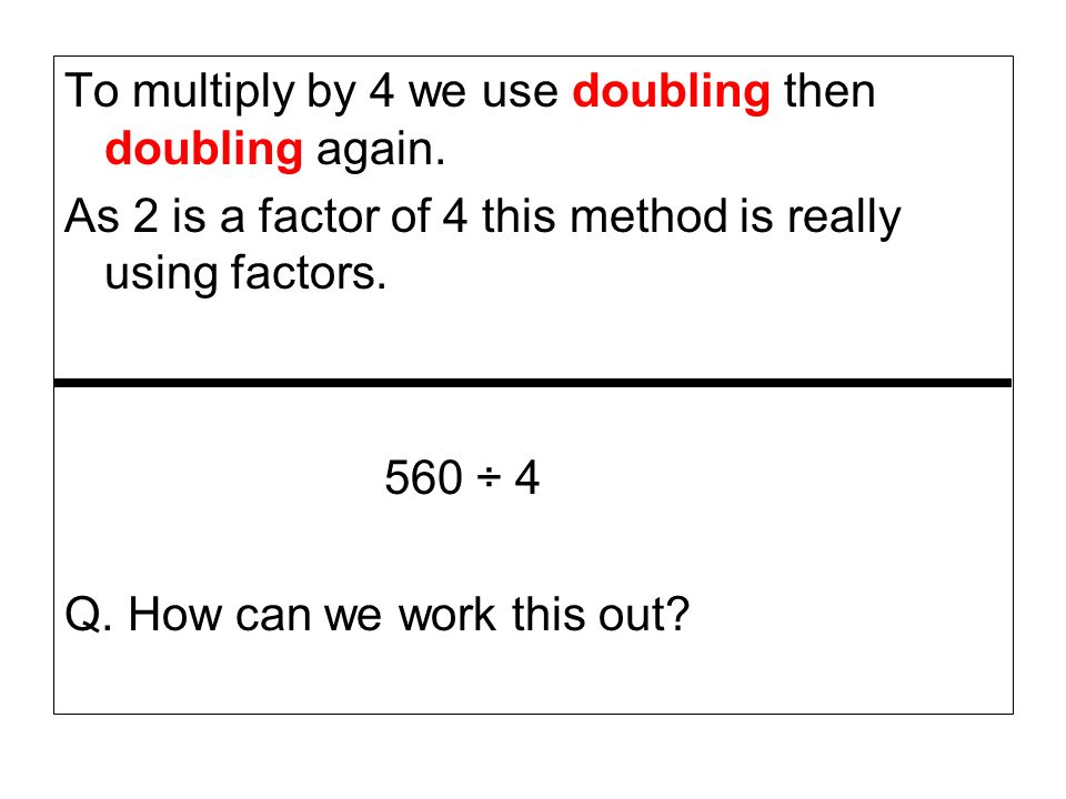 To multiply by 4 we use doubling then doubling again.