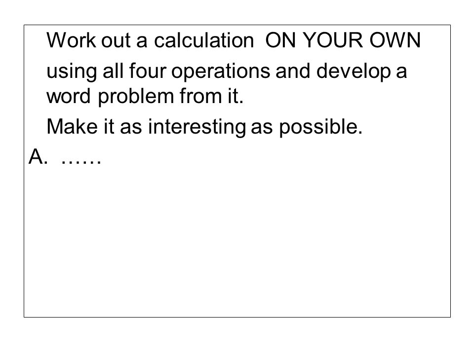 Work out a calculation ON YOUR OWN
