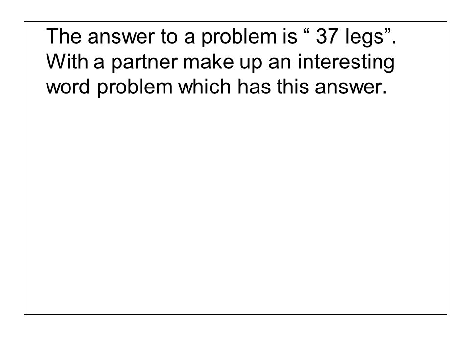 The answer to a problem is 37 legs