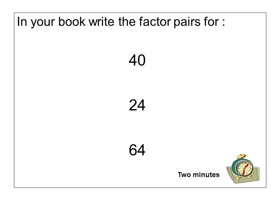 In your book write the factor pairs for :