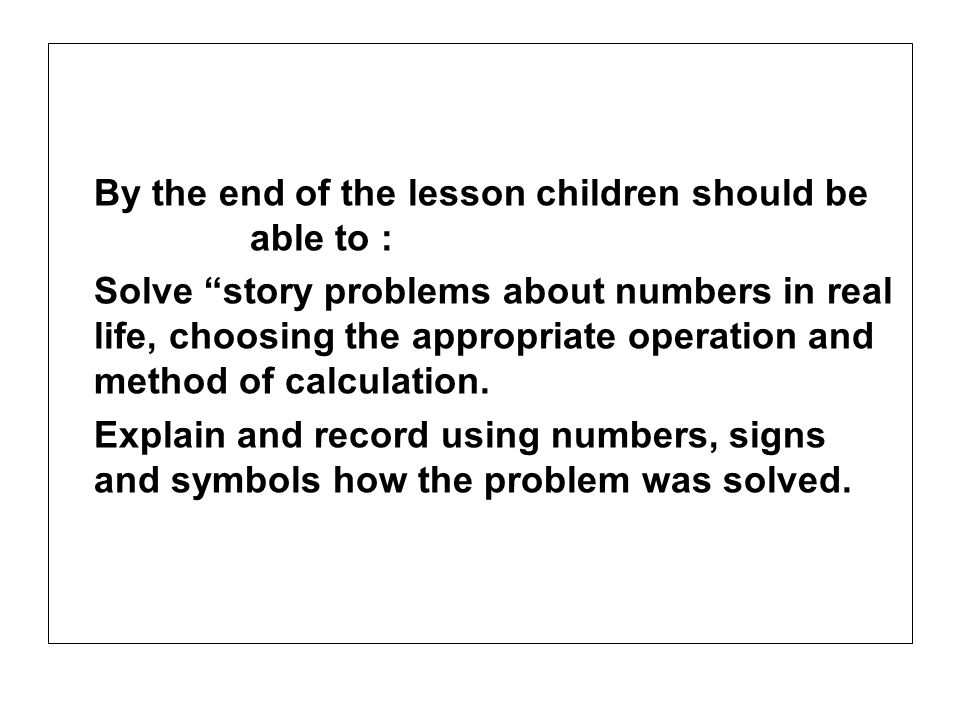 By the end of the lesson children should be able to :