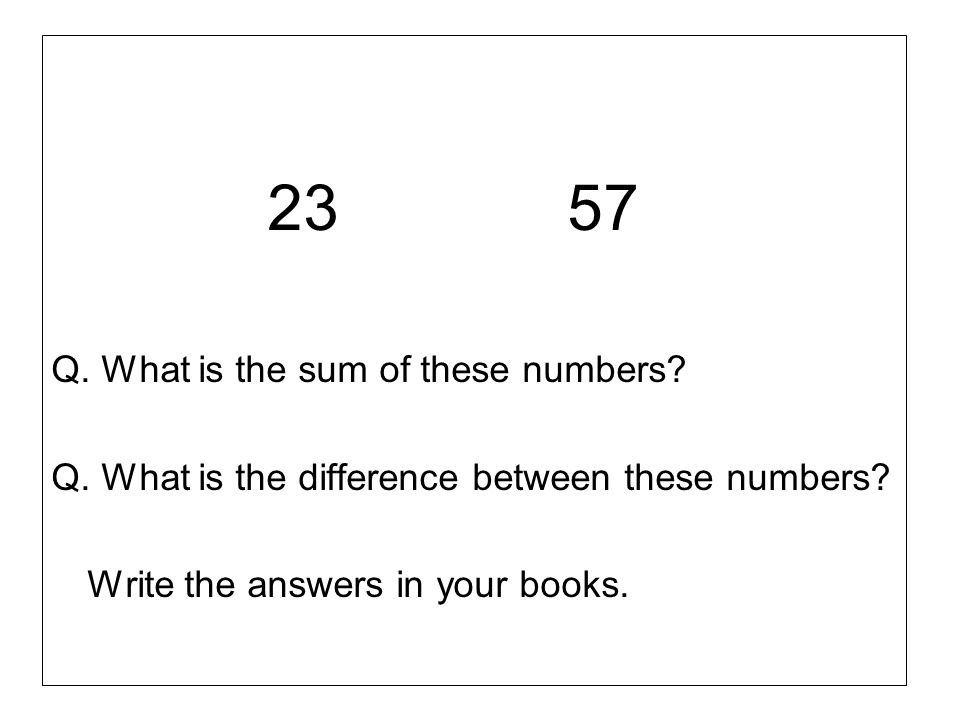 23 57 Q. What is the sum of these numbers