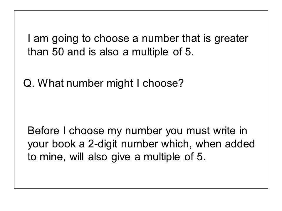 I am going to choose a number that is greater than 50 and is also a multiple of 5.