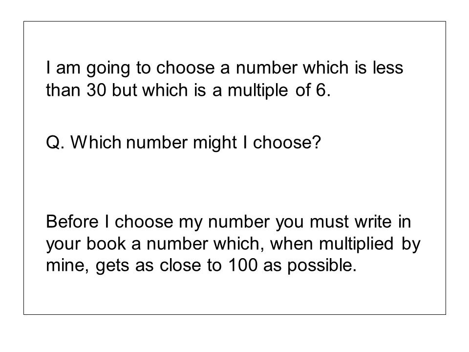 I am going to choose a number which is less than 30 but which is a multiple of 6.