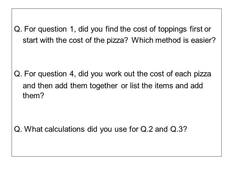 Q. For question 1, did you find the cost of toppings first or