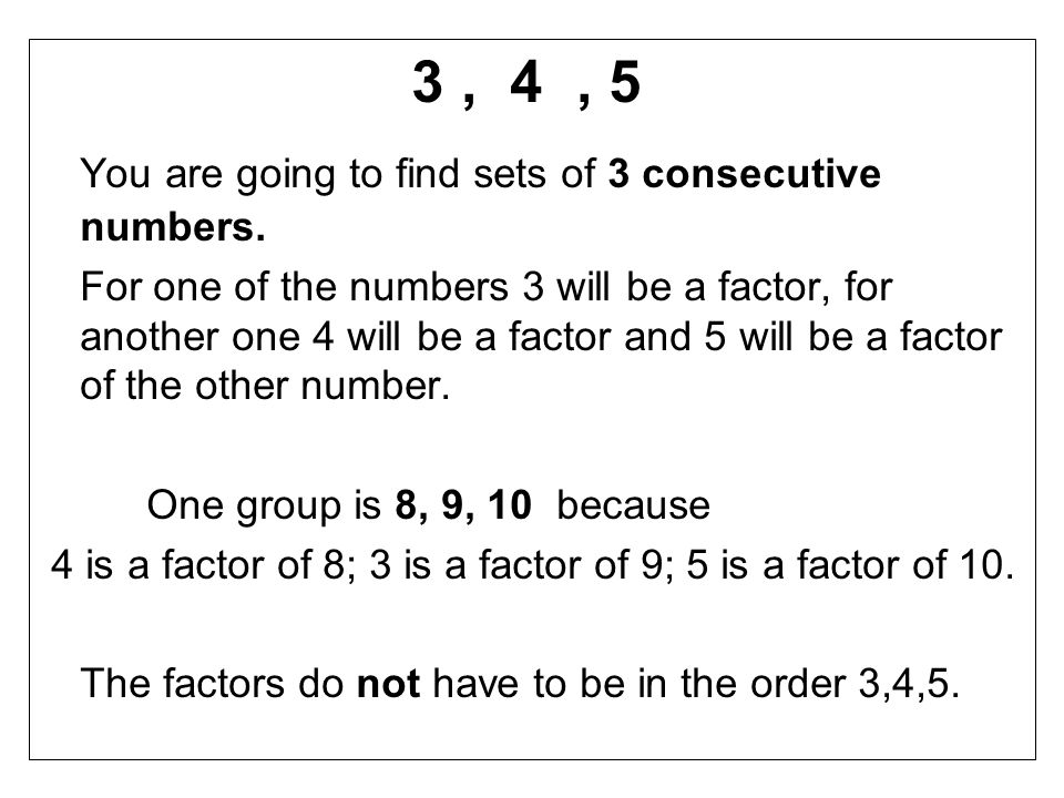 You are going to find sets of 3 consecutive numbers.