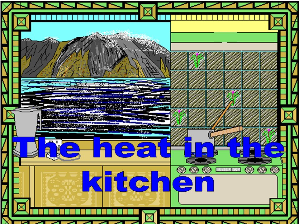 The heat in the kitchen