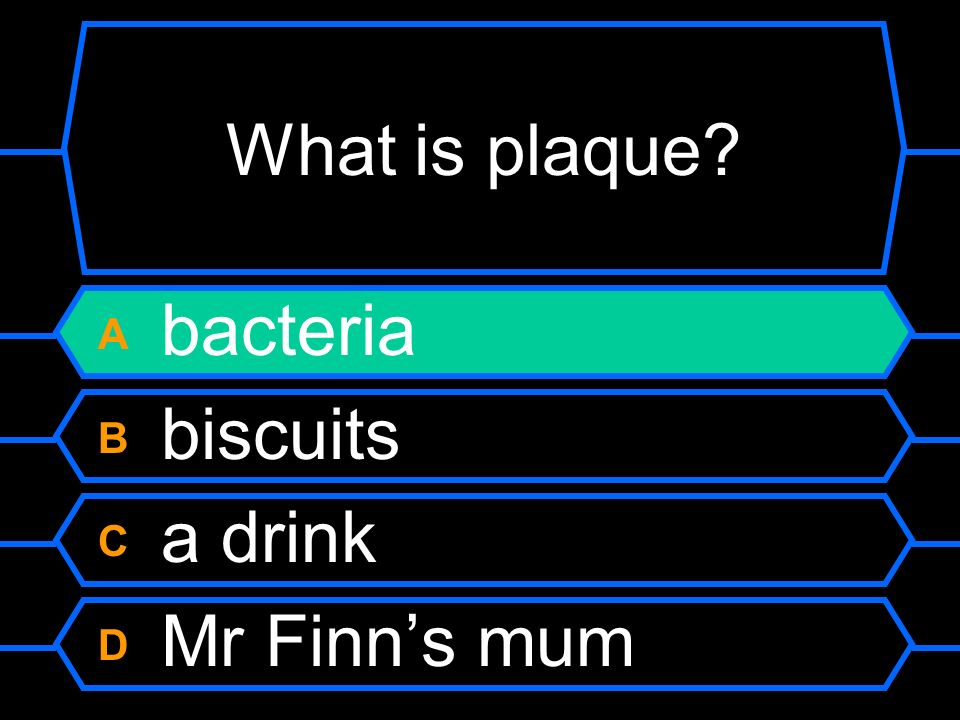 What is plaque A bacteria B biscuits C a drink D Mr Finn's mum