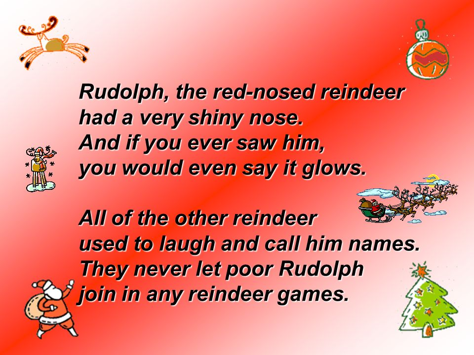Rudolph, the red-nosed reindeer had a very shiny nose