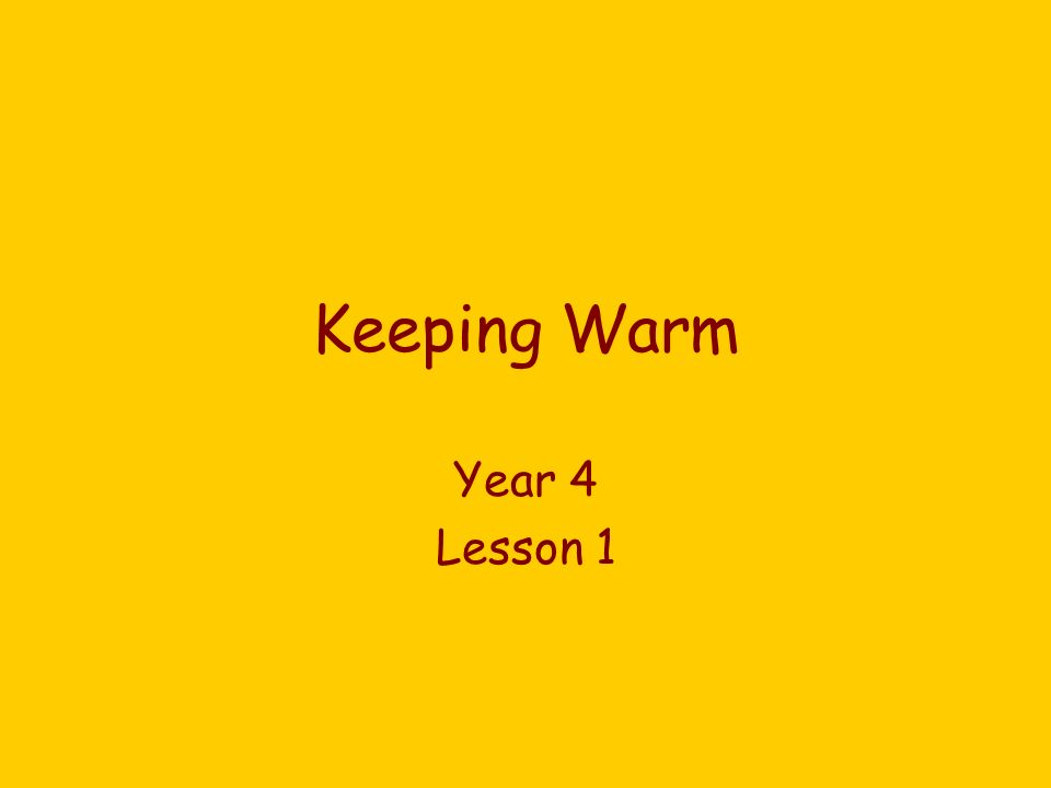 Keeping Warm Year 4 Lesson 1