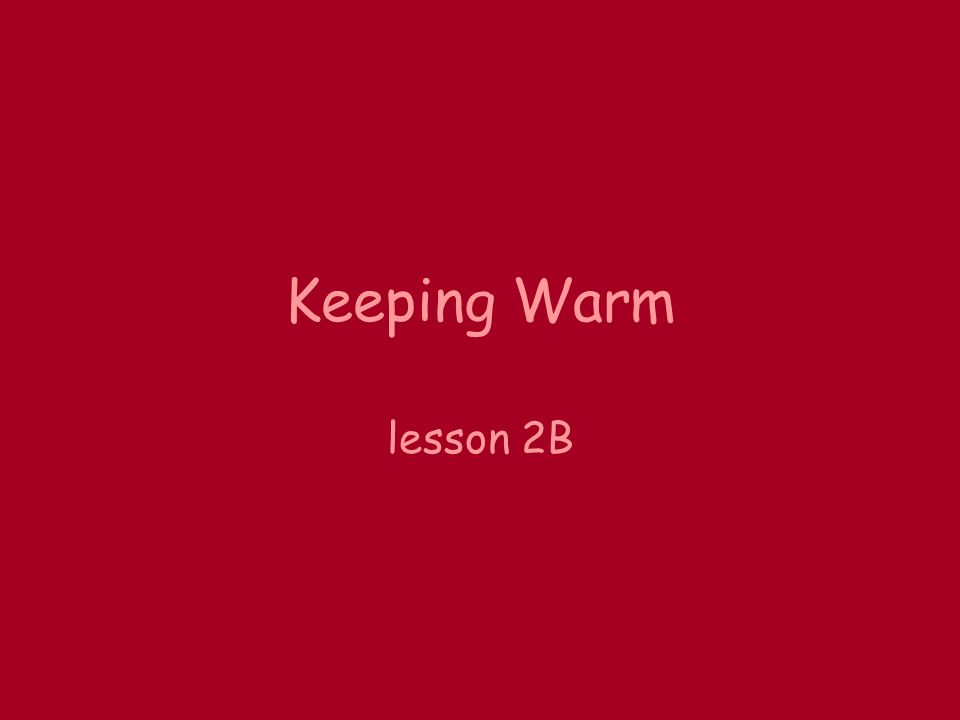Keeping Warm lesson 2B