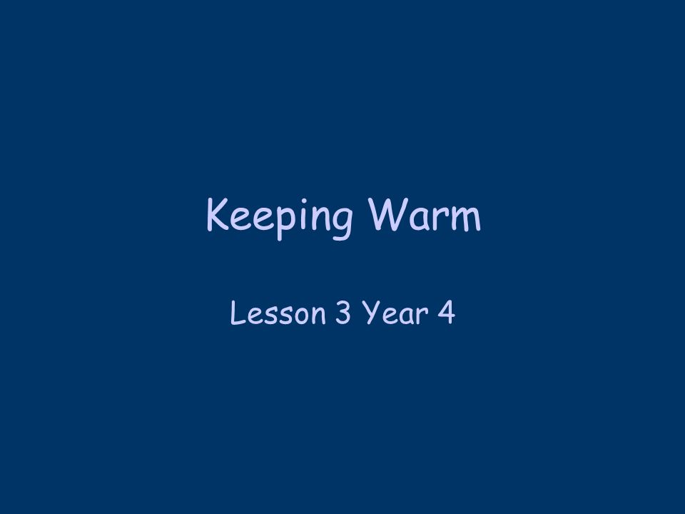Keeping Warm Lesson 3 Year 4