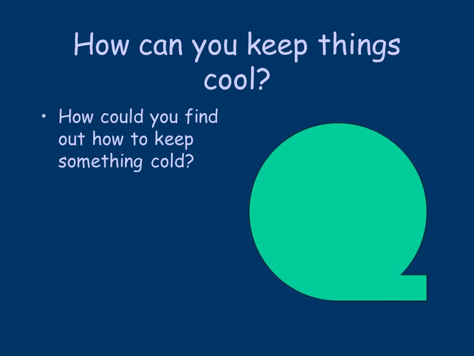 How can you keep things cool