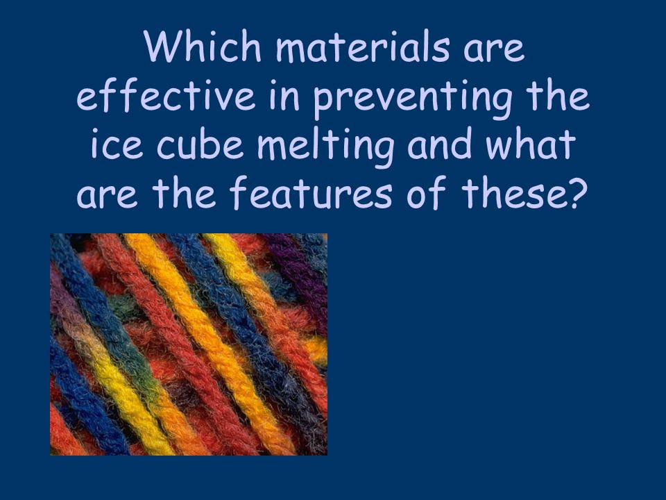 Which materials are effective in preventing the ice cube melting and what are the features of these