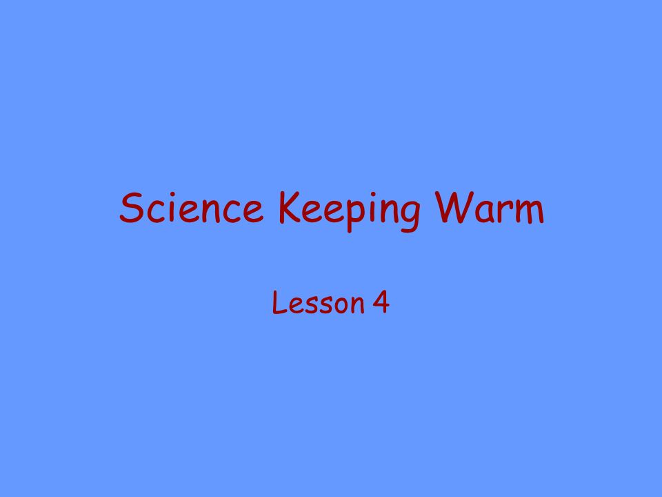 Science Keeping Warm Lesson 4
