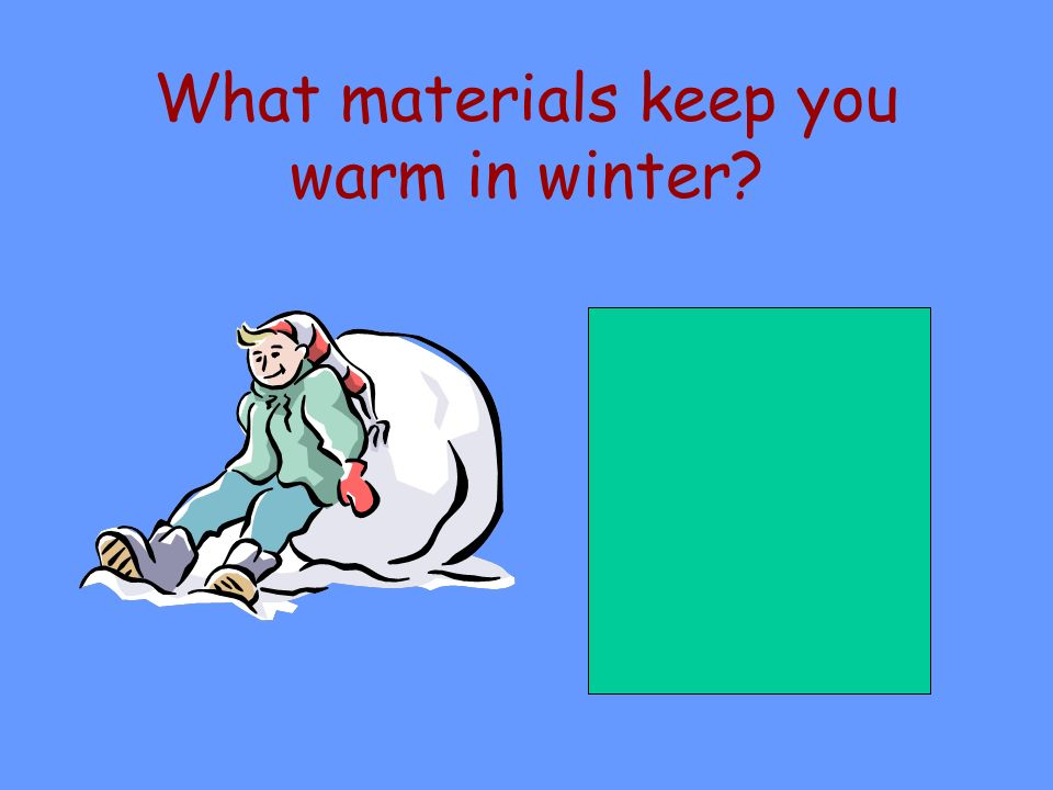 What materials keep you warm in winter