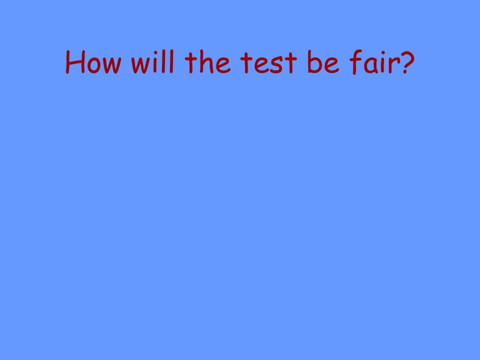 How will the test be fair