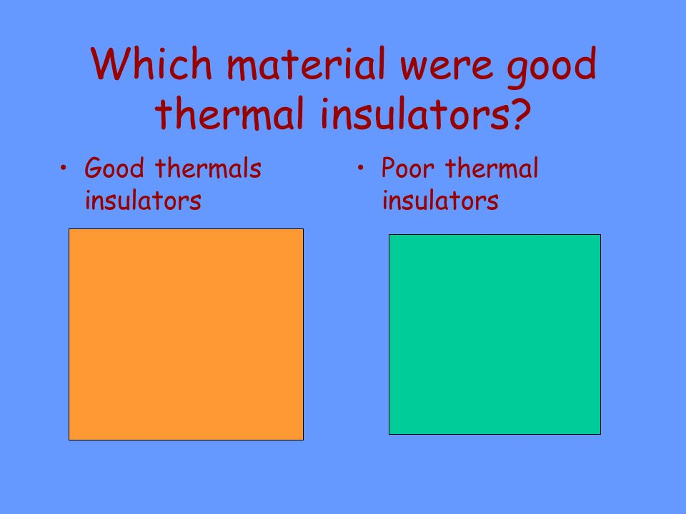 Which material were good thermal insulators