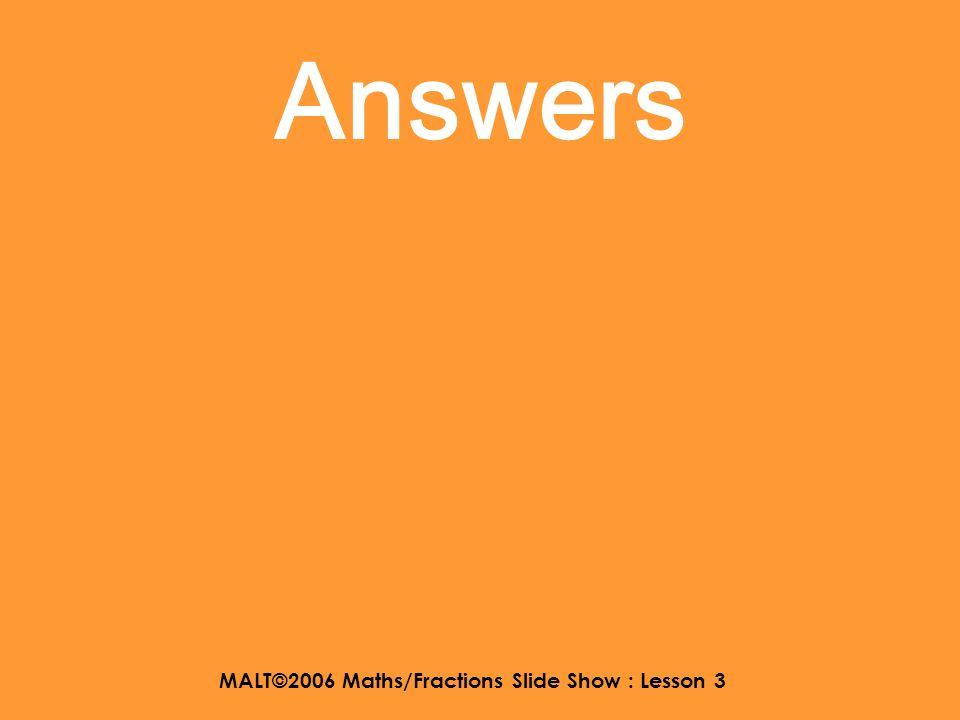 MALT©2006 Maths/Fractions Slide Show : Lesson 3