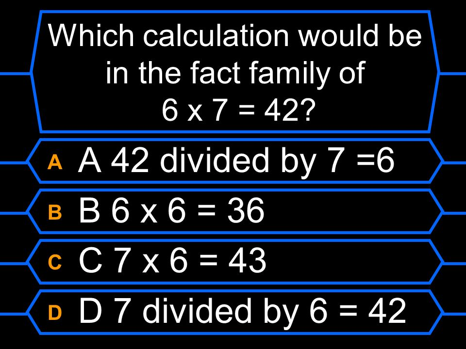 Which calculation would be in the fact family of 6 x 7 = 42
