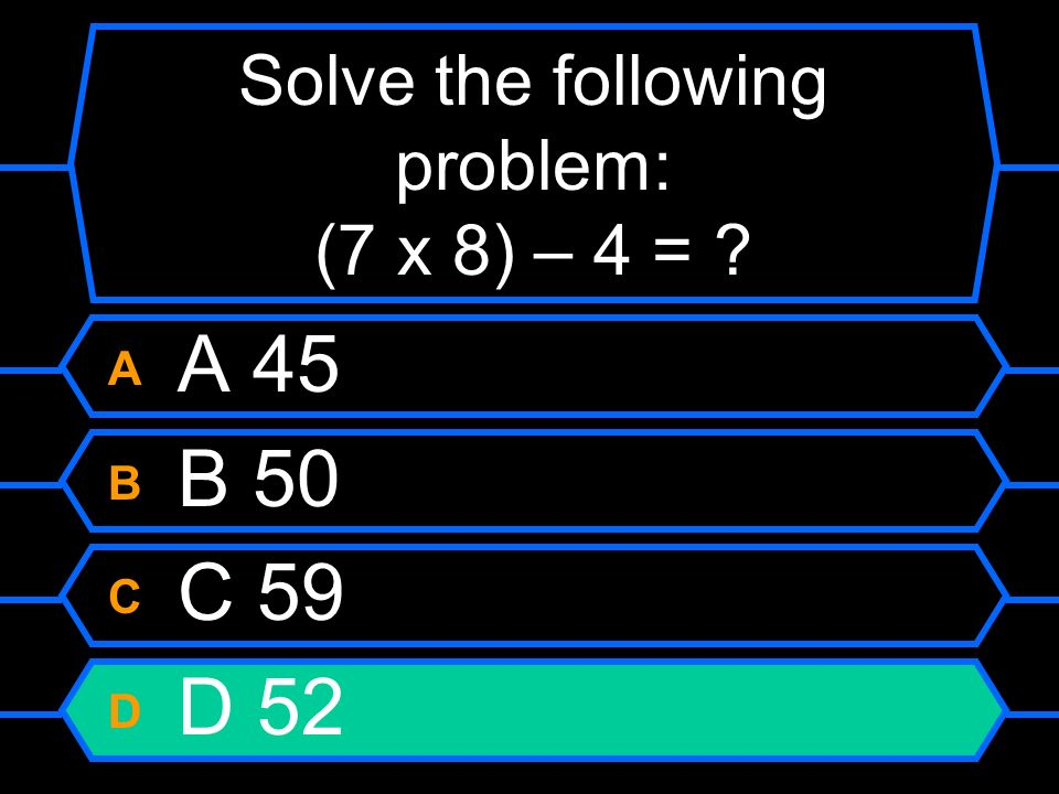 Solve the following problem: (7 x 8) – 4 =