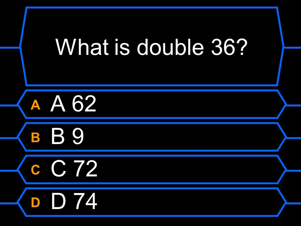 What is double 36 A A 62 B B 9 C C 72 D D 74