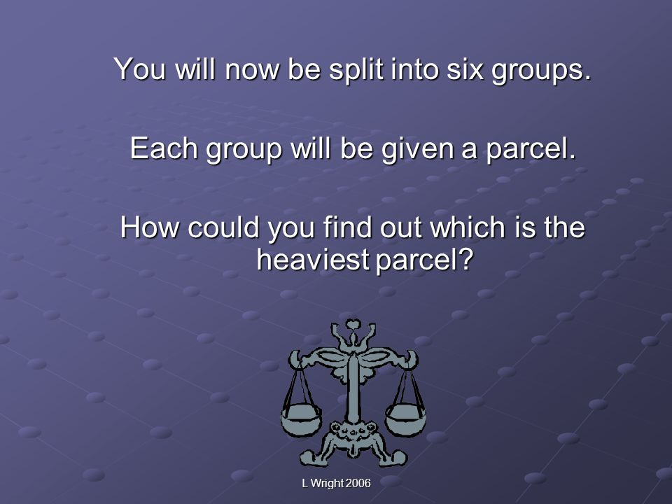 You will now be split into six groups.