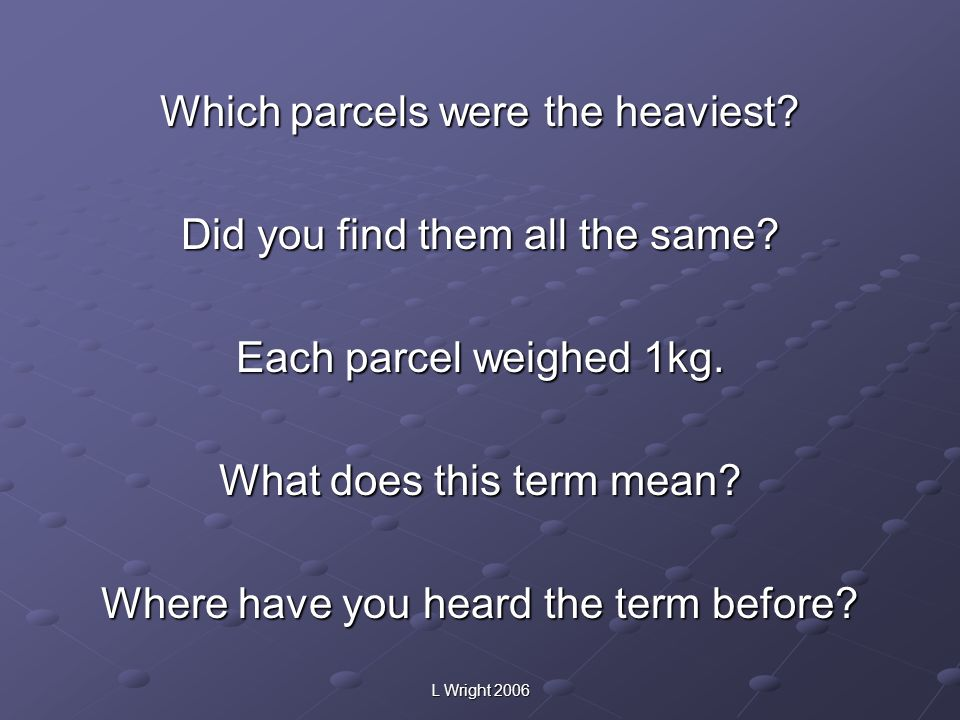 Which parcels were the heaviest Did you find them all the same