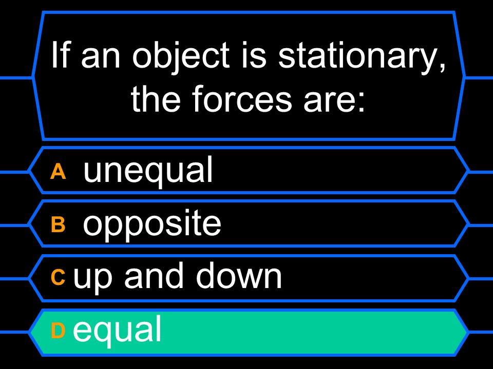 If an object is stationary, the forces are: