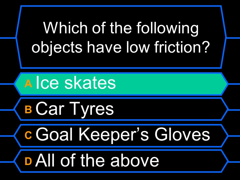 Which of the following objects have low friction