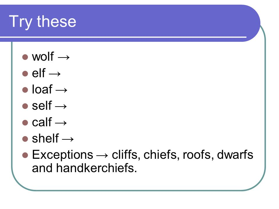 Try these wolf → elf → loaf → self → calf → shelf →