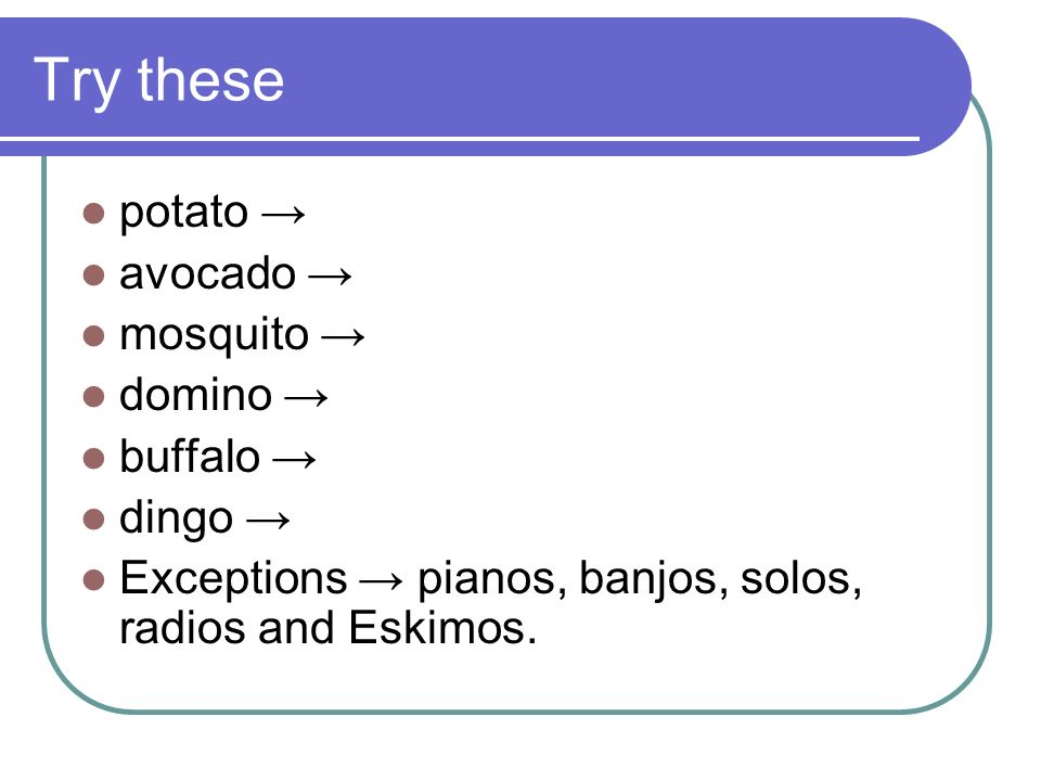 Try these potato → avocado → mosquito → domino → buffalo → dingo →