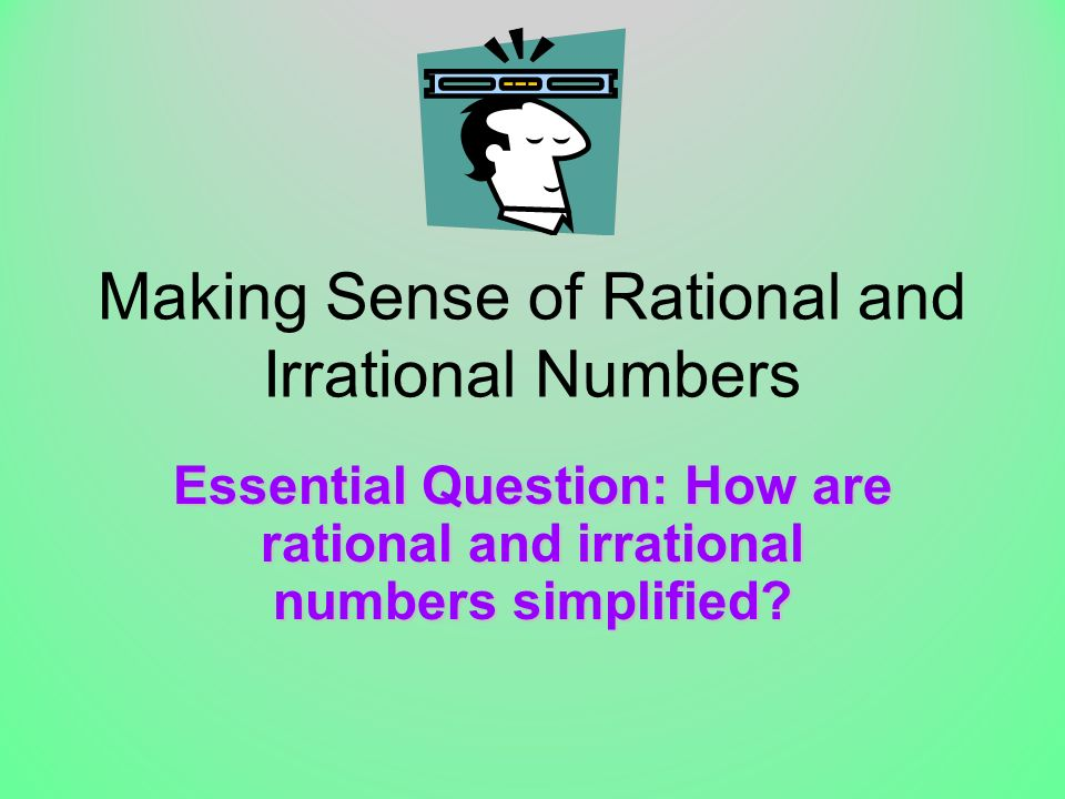 Making Sense of Rational and Irrational Numbers