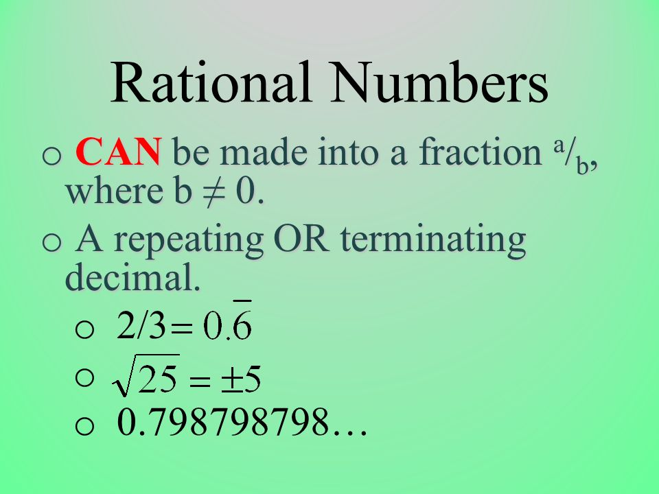 Rational Numbers CAN be made into a fraction a/b, where b ≠ 0.