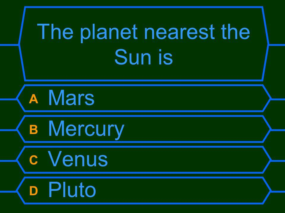 The planet nearest the Sun is