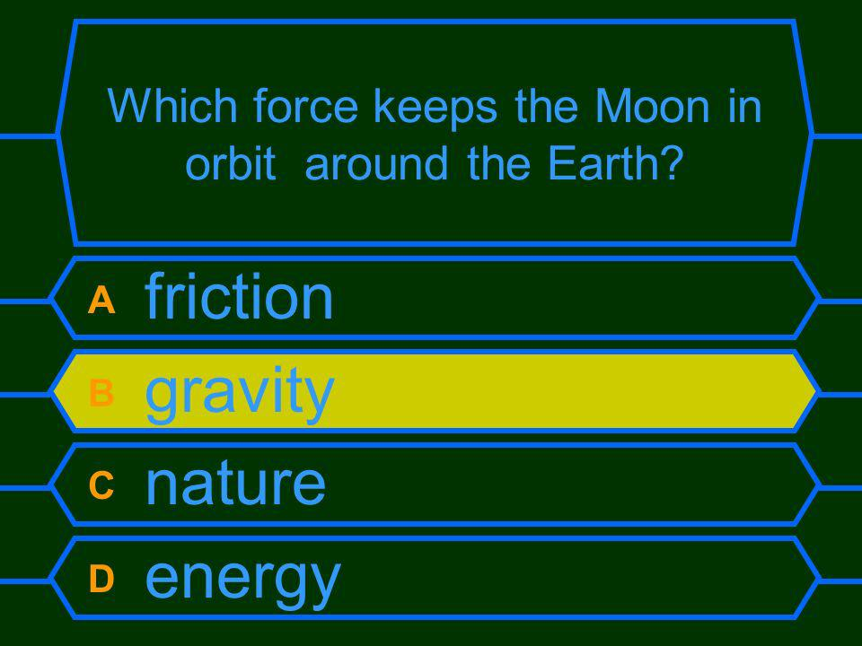 Which force keeps the Moon in orbit around the Earth