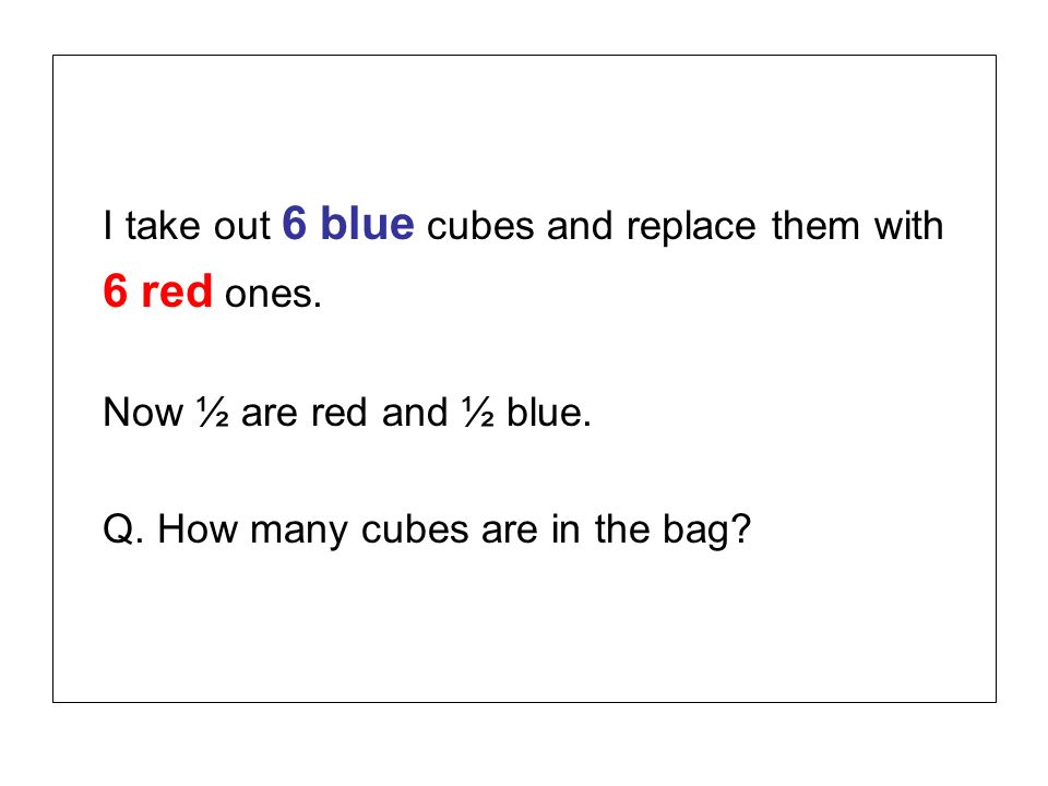 I take out 6 blue cubes and replace them with