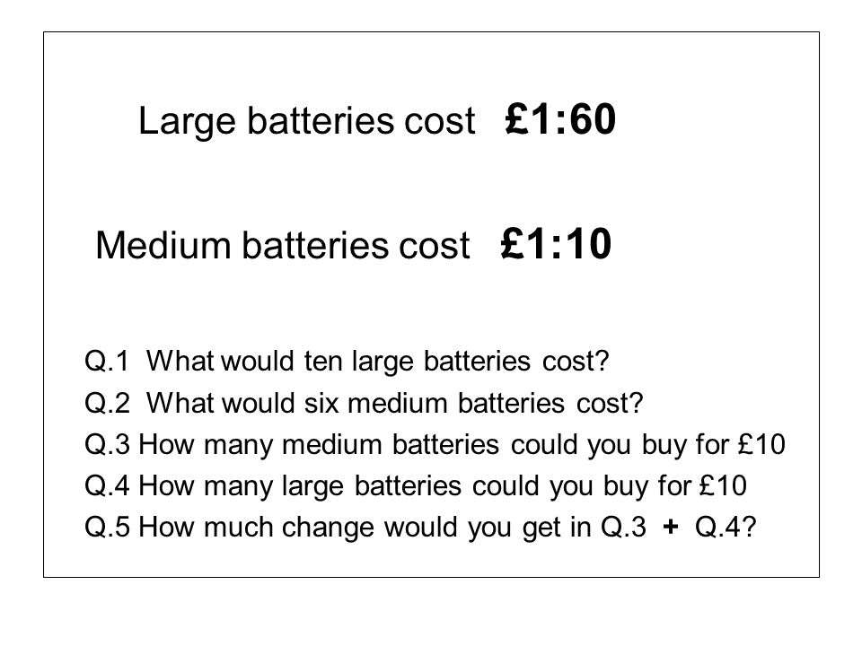 Large batteries cost £1:60