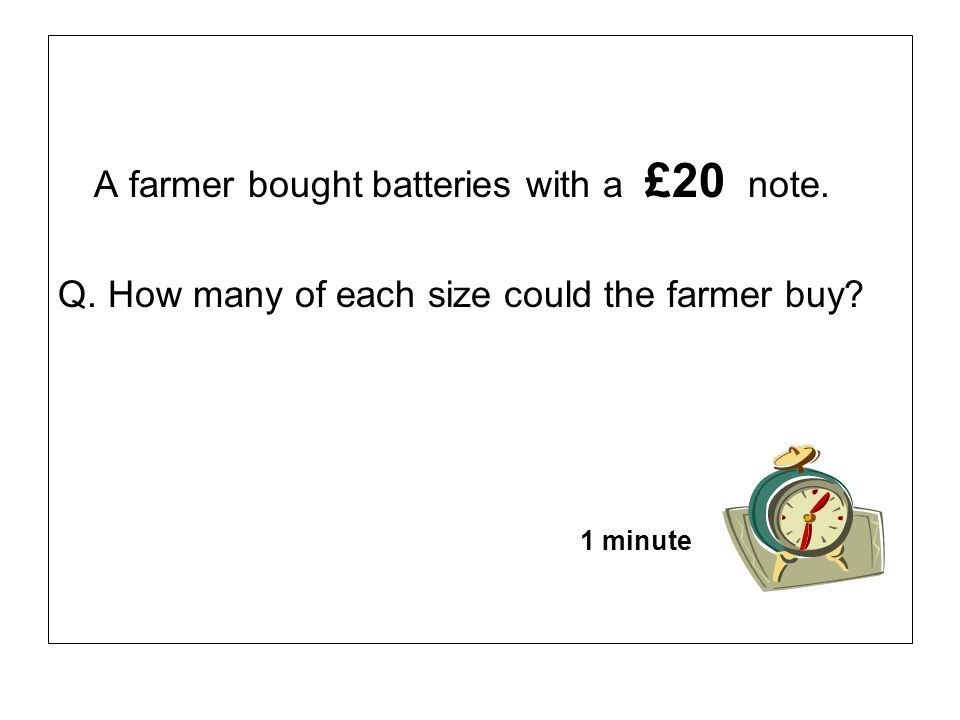 A farmer bought batteries with a £20 note.