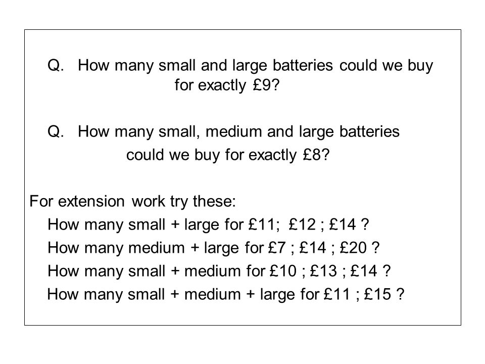 Q. How many small and large batteries could we buy for exactly £9