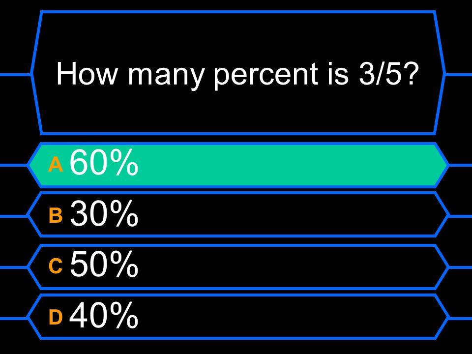 How many percent is 3/5 A 60% B 30% C 50% D 40%