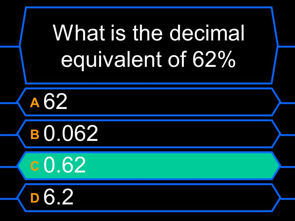 What is the decimal equivalent of 62%