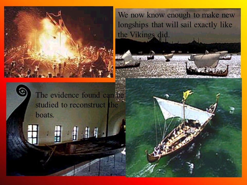 We now know enough to make new longships that will sail exactly like the Vikings did.