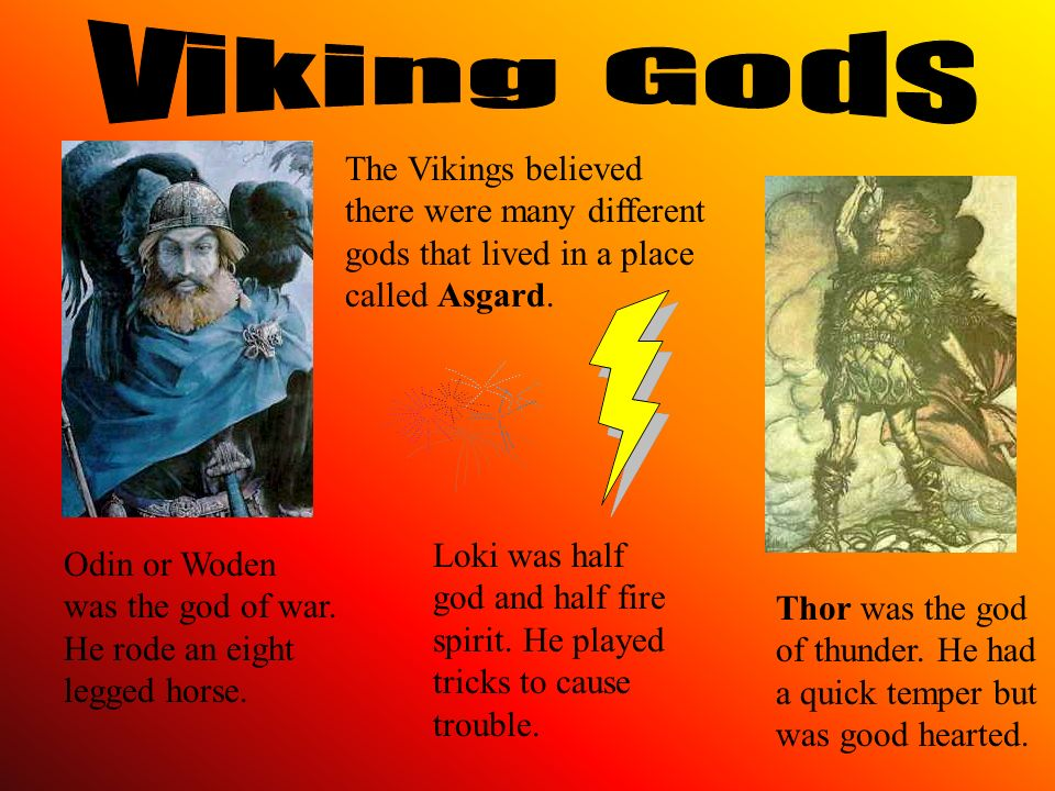 Viking Gods The Vikings believed there were many different gods that lived in a place called Asgard.