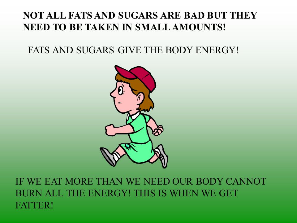 NOT ALL FATS AND SUGARS ARE BAD BUT THEY NEED TO BE TAKEN IN SMALL AMOUNTS!