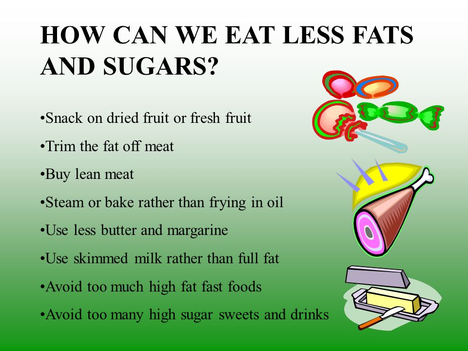 HOW CAN WE EAT LESS FATS AND SUGARS