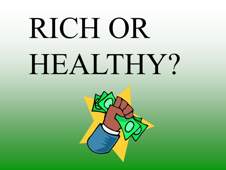 RICH OR HEALTHY