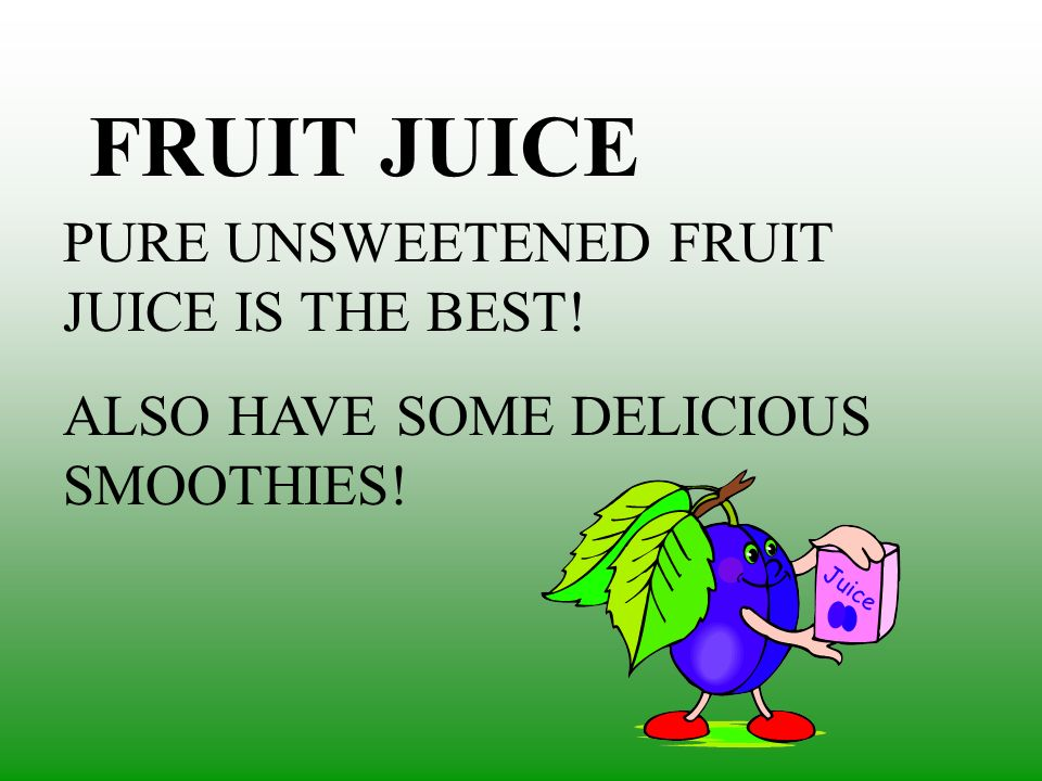 FRUIT JUICE PURE UNSWEETENED FRUIT JUICE IS THE BEST!