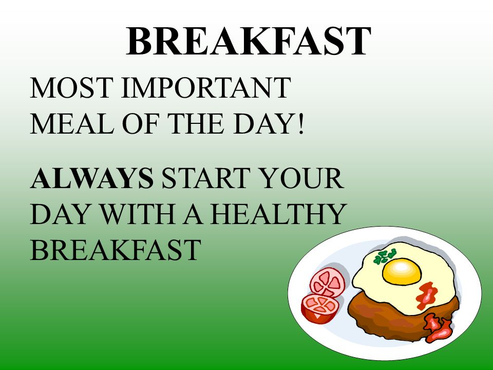 BREAKFAST MOST IMPORTANT MEAL OF THE DAY!